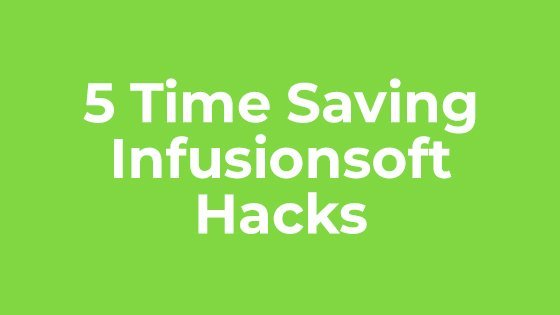 5 time saving infusionsoft hacks