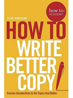 How To Write Better Copy, Steve Harrison