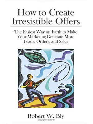 How to Create Irresistible Offers, Robert W. Bly