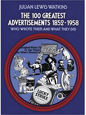 The 100 Greatest Advertisements 1852-1958, julian lewis watkins